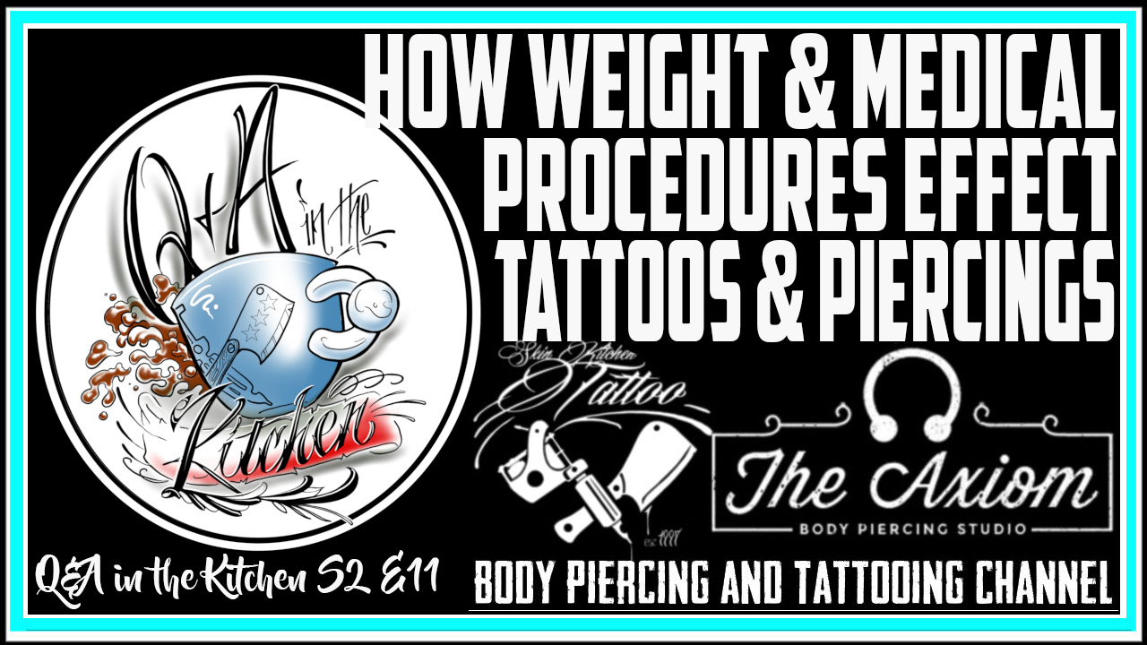 New Q&A in the Kitchen Episode - How tattoos and piercings are affected by weight gain and loss, pregnancy, bodybuilding, breast augmentation, and surgeries. S02 EP11 - https://youtu.be/E_HFJkDjKxI