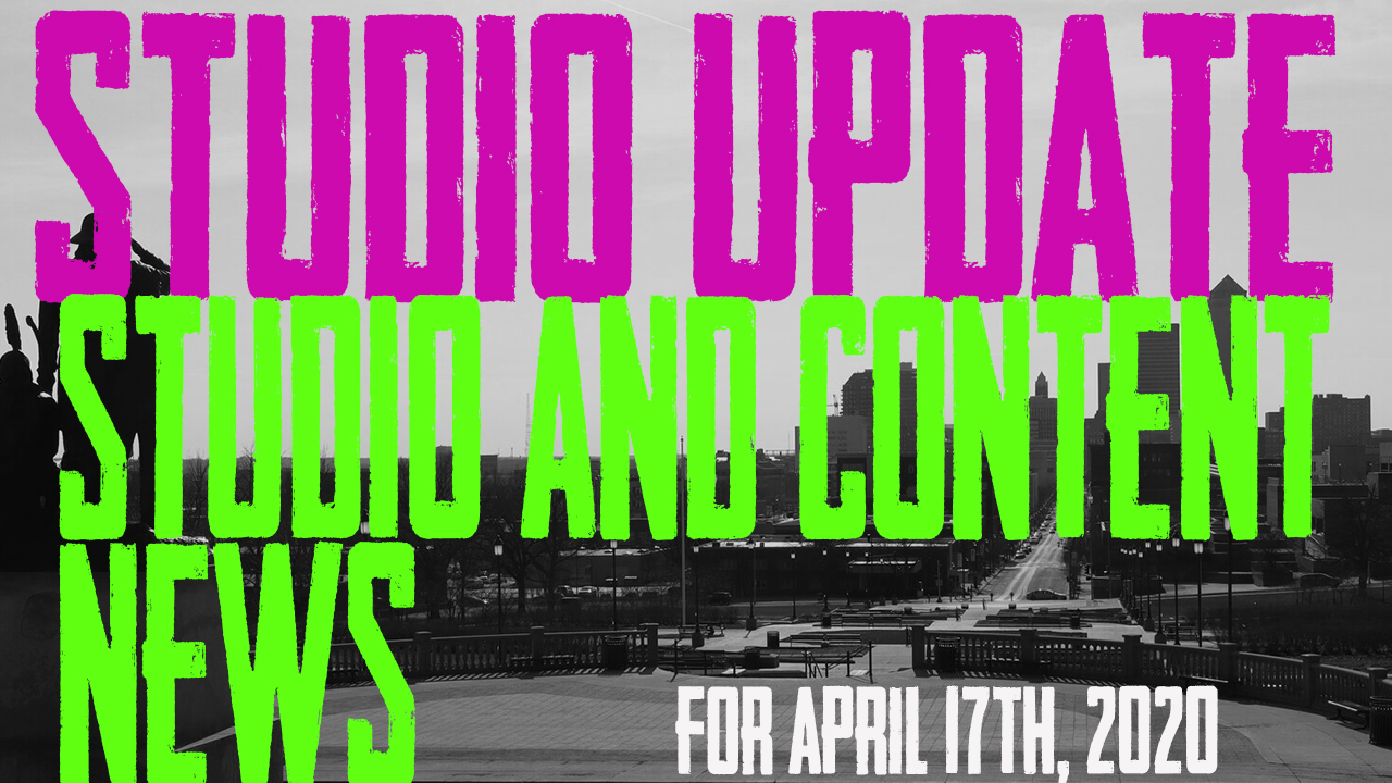 Studio and Content Update - The Studio Update for April 17th, 2020 - https://youtu.be/AViTFZ6C_V4