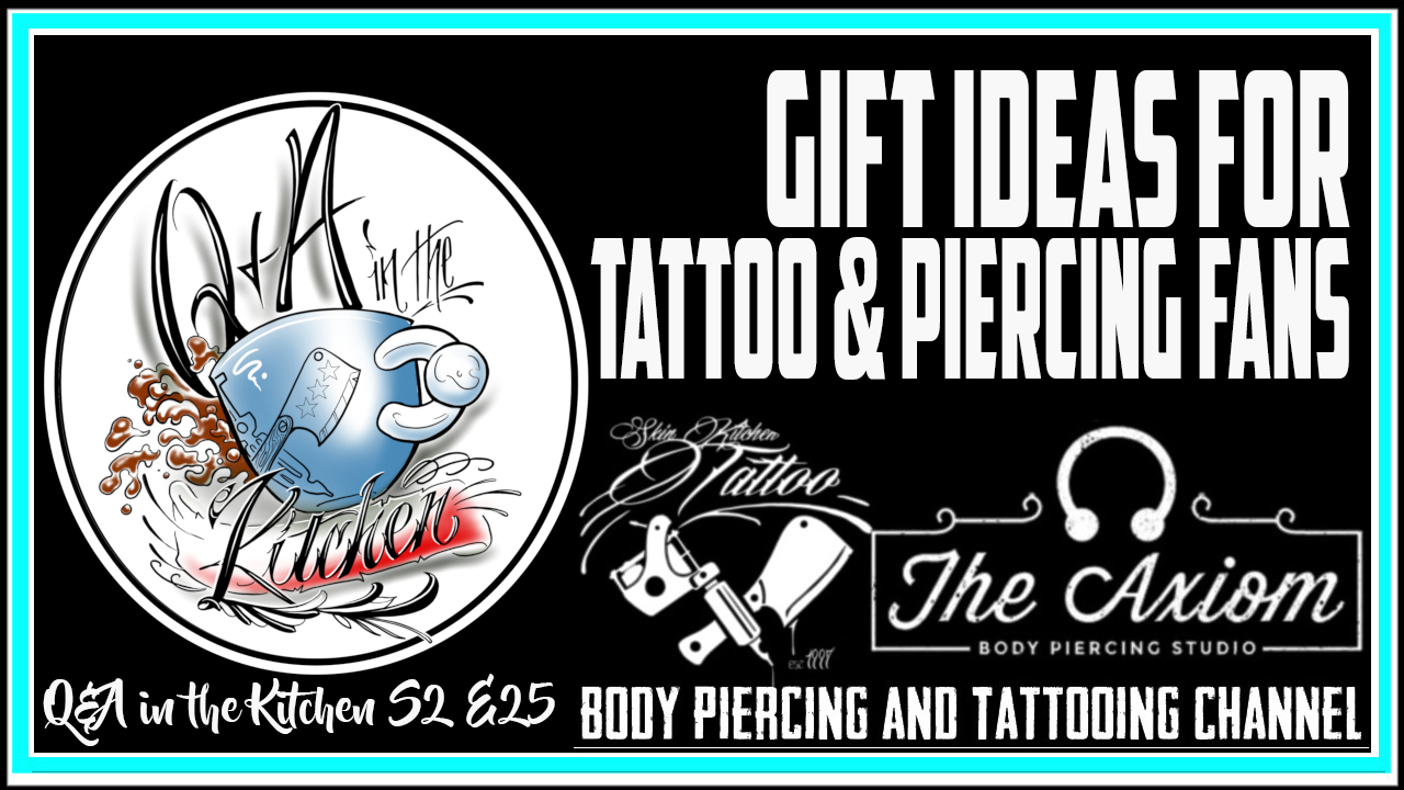 Gift Ideas for Tattoo & Piercing Fans - Q&A in the Kitchen Podcast S02 EP25 - https://youtu.be/erdJar2SeuY
