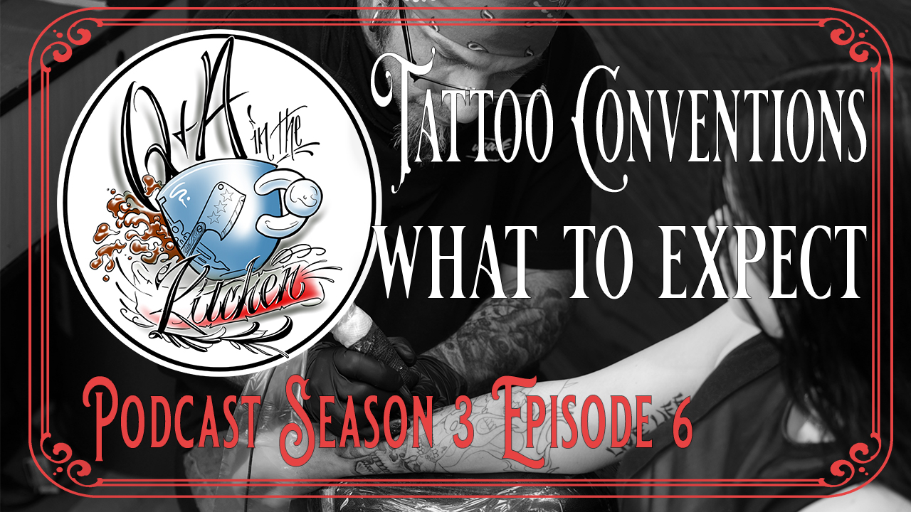 Tattoo Conventions What to Expect - Q&A in the Kitchen Podcast S03 EP27 - https://youtu.be/W-r-5bmNFLg