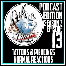 Podcast Edition of Tattoos and Piercings, what are the normal reactions S02 EP13