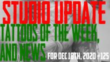 Tattoos of the Week, Piercing & Content News - Studio Update #125 - Dec. 18th, 2020 - https://youtu.be/SkS7tzFK3PE