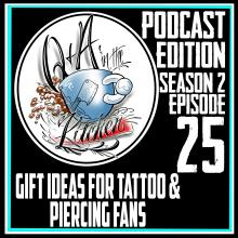Podcast - Gift ideas for Tattoo & Piercing Fans - S02 EP25 - https://bptchannel.com/qaa/pod/s02/ep25