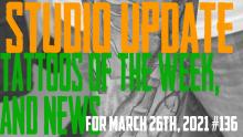Studio Update #136 Tattoos of the Week, Piercing & Content News March 26th, 2021 - https://youtu.be/Vgll01Mg7Ns